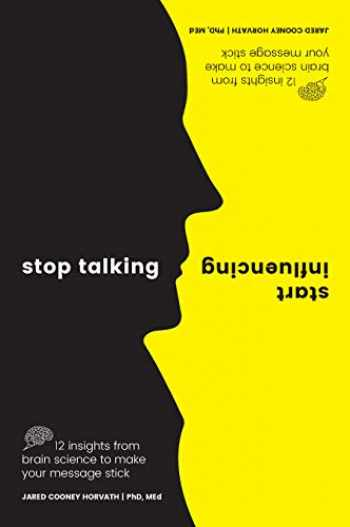 9781925335903-1925335909-Stop Talking, Start Influencing: 12 Insights From Brain Science to Make Your Message Stick