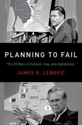 9780190935320-0190935324-Planning to Fail: The US Wars in Vietnam, Iraq, and Afghanistan (Bridging the Gap)
