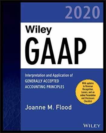 9781119652625-1119652626-Wiley GAAP 2020: Interpretation and Application of Generally Accepted Accounting Principles (Wiley Regulatory Reporting)