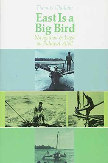 9780674224261-0674224264-East is a Big Bird: Navigation and Logic on Puluwat Atoll