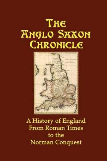 9781934941508-1934941506-The Anglo Saxon Chronicle: A History of England From Roman Times to the Norman Conquest