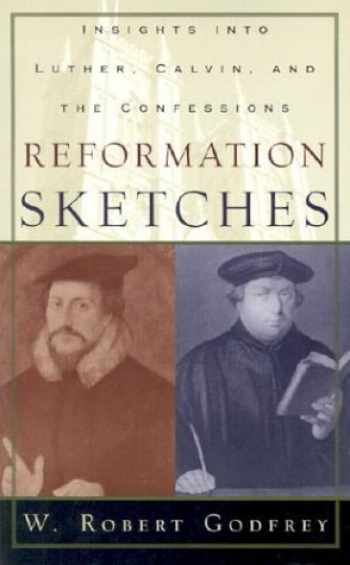 9780875525785-0875525784-Reformation Sketches: Insights into Luther, Calvin, and the Confessions