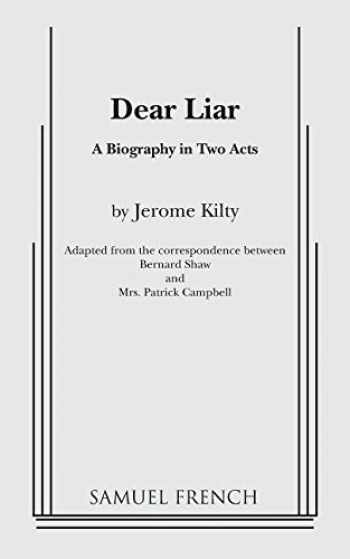 9780573607837-0573607834-Dear Liar: A Biography in Two Acts: Adapted from the Correspondence of Bernard Shaw and Mrs. Patrick Campbell