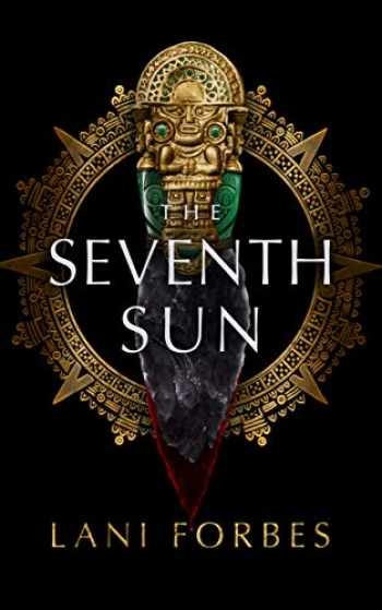 9781982546090-1982546093-The Seventh Sun (The Age of the Seventh Sun Series, Book 1) (The Age of the Seventh Sun Series, 1)