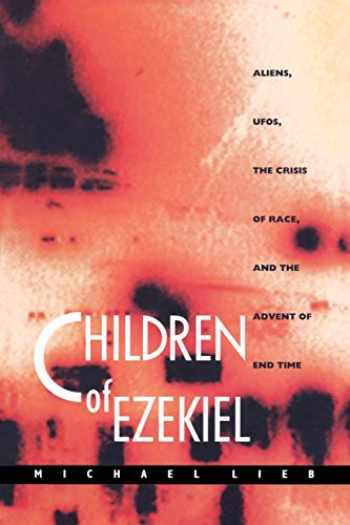 9780822322689-0822322684-Children of Ezekiel: Aliens, UFOs, the Crisis of Race, and the Advent of End Time