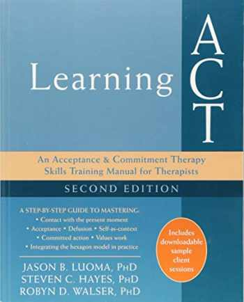 9781626259492-1626259496-Learning ACT: An Acceptance and Commitment Therapy Skills Training Manual for Therapists