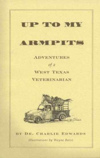 9780965798570-0965798577-Up To My Armpits: Adventures Of A West Texas Veterinarian