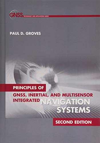 9781608070053-1608070050-Principles of GNSS, Inertial, and Multisensor Integrated Navigation Systems, Second Edition (GNSS Technology and Applications)