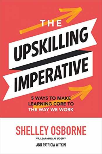 9781260466683-126046668X-The Upskilling Imperative: 5 Ways to Make Learning Core to the Way We Work