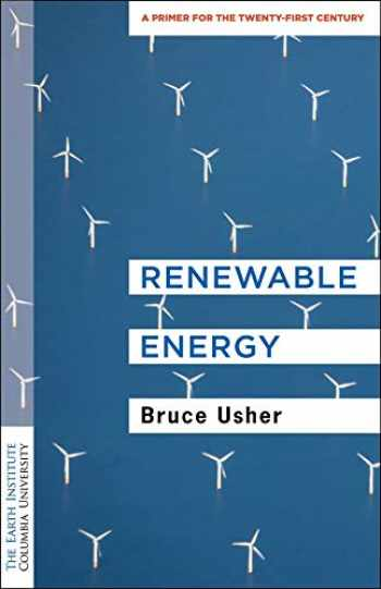 9780231187855-0231187858-Renewable Energy: A Primer for the Twenty-First Century (Columbia University Earth Institute Sustainability Primers)