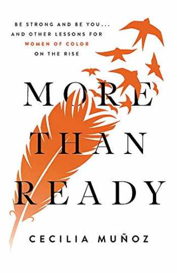 9781580059480-1580059481-More than Ready: Be Strong and Be You . . . and Other Lessons for Women of Color on the Rise