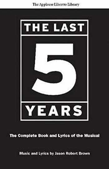 9781557837707-1557837708-The Last Five Years: The Complete Book and Lyrics of the Musical (The Applause Libretto Library)