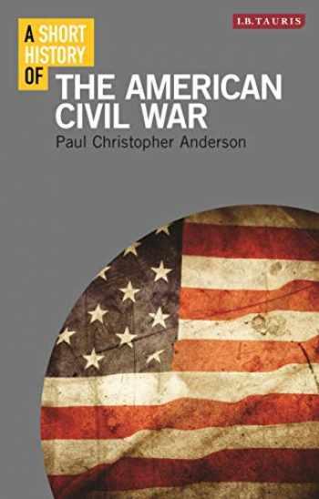 9781780765983-1780765983-A Short History of the American Civil War (Short Histories)