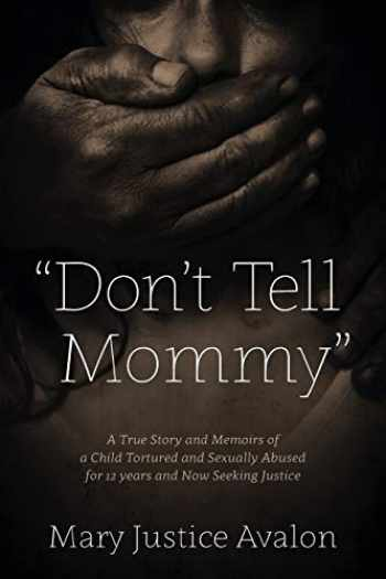 """9780578148816-0578148811-""""Don't Tell Mommy"""" - A True Story and Memoirs of a Child Tortured and Sexually Abused for 12 years and Now Seeking Justice"""
