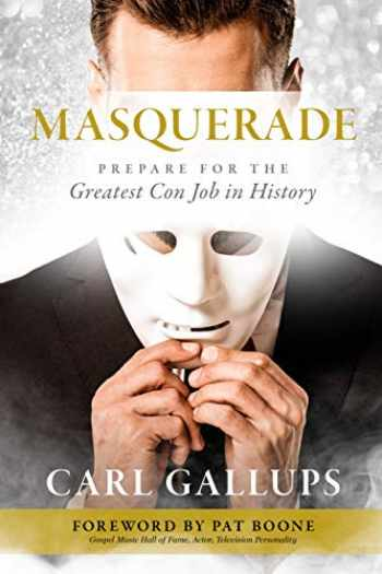9781948014311-1948014319-Masquerade: Prepare for the Greatest Con Job in History