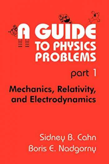 9780306446795-0306446790-A Guide to Physics Problems, Part 1: Mechanics, Relativity, and Electrodynamics (The Language of Science)