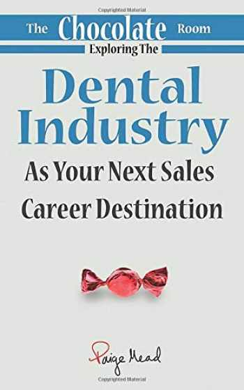 9781945849930-1945849932-The Chocolate Room: Exploring The Dental Industry As Your Next Sales Career Destination
