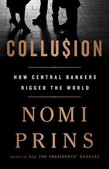 9781568589435-1568589433-Collusion: How Central Bankers Rigged the World