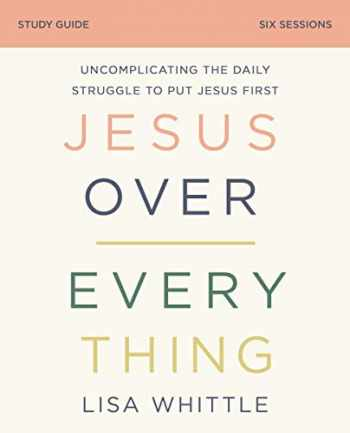 9780310118770-0310118778-Jesus Over Everything Study Guide: Uncomplicating the Daily Struggle to Put Jesus First