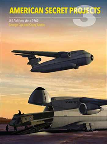 9781910809334-1910809330-American Secret Projects 3: U.S. Airlifters Since 1962