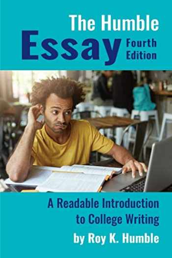 9781733888509-1733888500-The Humble Essay, 4e: A Readable Introduction to College Writing