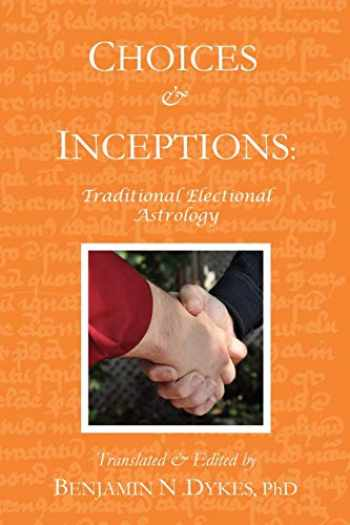 9781934586235-1934586234-Choices and Inceptions: Traditional Electional Astrology