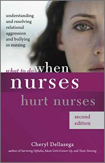 9781945157714-1945157712-What to Do When Nurses Hurt Nurses, Second Edition