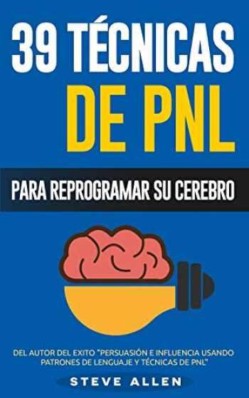 9781518681721-1518681727-PNL - 39 Técnicas, Patrones y Estrategias de Programación Neurolinguistica para cambiar su vida y la de los demás: Las 39 técnicas más efectivas para ... Cerebro con PNL (Volume 3) (Spanish Edition)