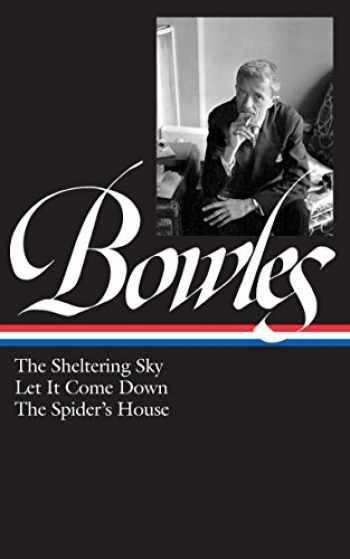 9781931082198-1931082197-Paul Bowles: The Sheltering Sky, Let It Come Down, The Spider's House (LOA #134) (Library of America Paul Bowles Edition)