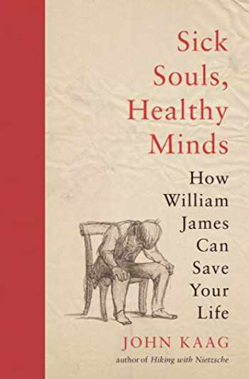 9780691192161-0691192162-Sick Souls, Healthy Minds: How William James Can Save Your Life