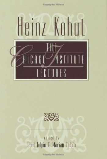 9780881631166-0881631167-Heinz Kohut: The Chicago Institute Lectures