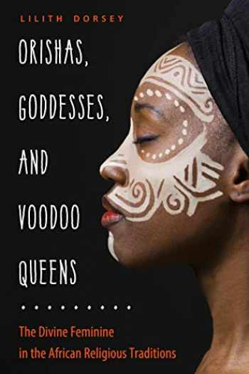 9781578636952-1578636957-Orishas, Goddesses, and Voodoo Queens: The Divine Feminine in the African Religious Traditions