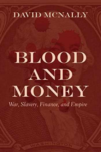 9781642591330-1642591335-Blood and Money: War, Slavery, Finance, and Empire