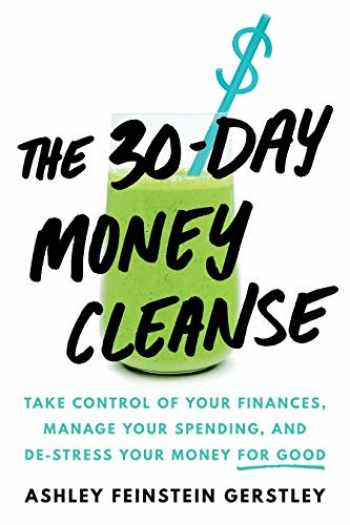 9781492665366-1492665363-The 30-Day Money Cleanse: Take control of your finances, manage your spending, and de-stress your money for good