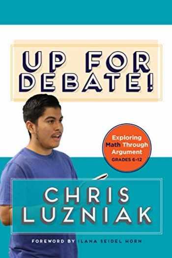 9781625312815-1625312814-Up for Debate!: Exploring Math Through Argument