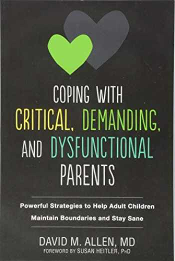 9781684030927-1684030927-Coping with Critical, Demanding, and Dysfunctional Parents