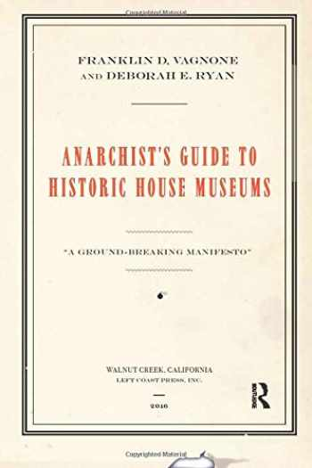 9781629581712-1629581712-Anarchist's Guide to Historic House Museums