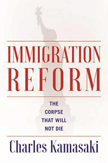 9781942134558-194213455X-Immigration Reform: The Corpse That Will Not Die