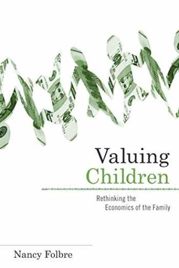 9780674047273-0674047273-Valuing Children: Rethinking the Economics of the Family (The Family and Public Policy)