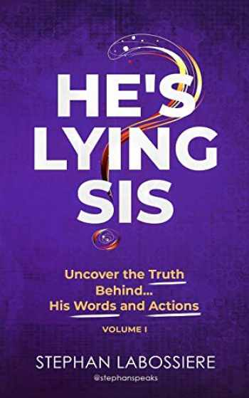 9780998018935-0998018937-He's Lying Sis: Uncover the Truth Behind His Words and Actions, Volume 1