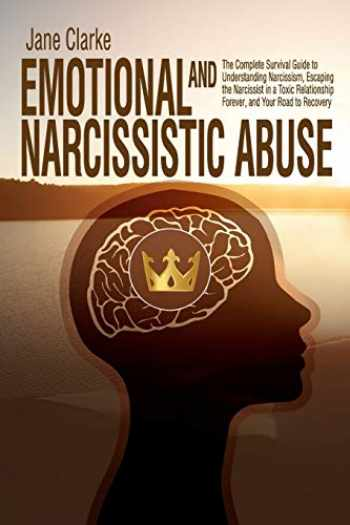 9781094638492-1094638498-Emotional and Narcissistic Abuse: The Complete Survival Guide to Understanding Narcissism, Escaping the Narcissist in a Toxic Relationship Forever, and Your Road to Recovery