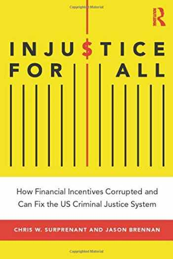 9781138338821-1138338826-Injustice for All: How Financial Incentives Corrupted and Can Fix the US Criminal Justice System