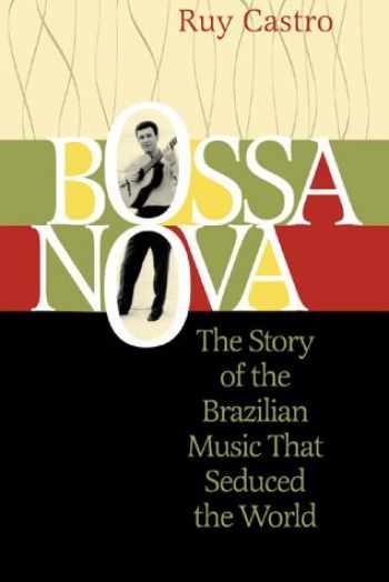 9781556524097-1556524099-Bossa Nova: The Story of the Brazilian Music That Seduced the World