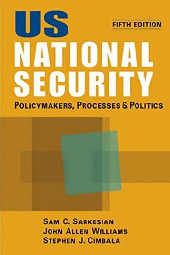 9781588268563-158826856X-US National Security: Policymakers, Processes, and Politics
