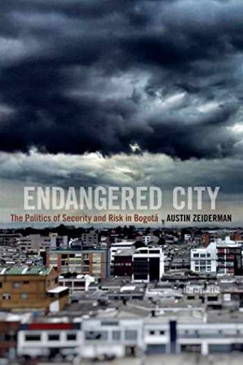 9780822361626-0822361620-Endangered City: The Politics of Security and Risk in Bogotá (Global Insecurities)