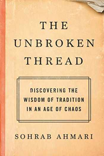 9780593137178-0593137175-The Unbroken Thread: Discovering the Wisdom of Tradition in an Age of Chaos