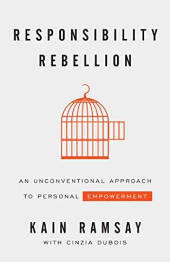 9781544509129-154450912X-Responsibility Rebellion: An Unconventional Approach to Personal Empowerment