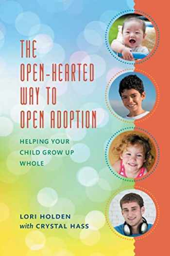 9781442217393-1442217391-The Open-Hearted Way to Open Adoption: Helping Your Child Grow Up Whole