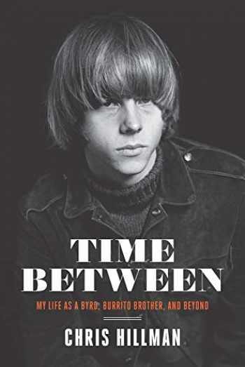 9781947026353-1947026356-Time Between: My Life as a Byrd, Burrito Brother, and Beyond
