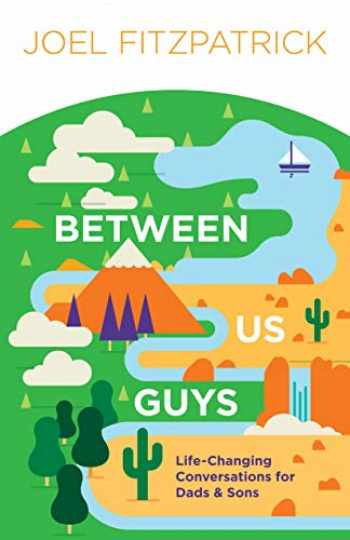 9781948130325-1948130327-Between Us Guys: Life-Changing Conversations for Dads and Sons